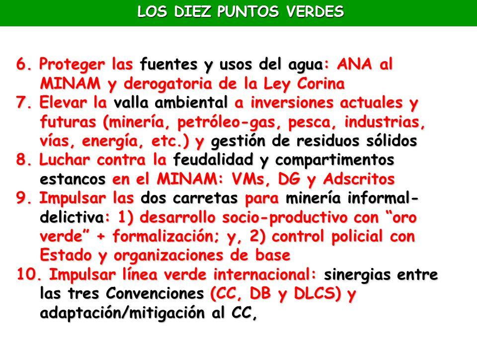 LOS DIEZ PUNTOS VERDES 6. Proteger las fuentes y usos del agua: ANA al MINAM y derogatoria de la Ley Corina 7. Elevar la valla ambiental a inversiones