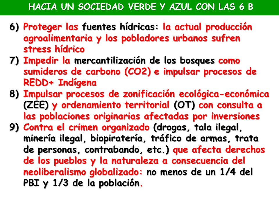 6)Proteger las fuentes hídricas: la actual producción agroalimentaria y los pobladores urbanos sufren stress hídrico 7)Impedir la mercantilización de