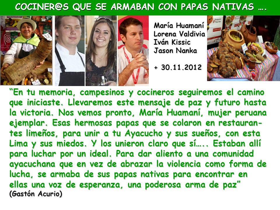 María Huamaní Lorena Valdivia Iván Kissic Jason Nanka + 30.11.2012 En tu memoria, campesinos y cocineros seguiremos el camino que iniciaste. Llevaremo