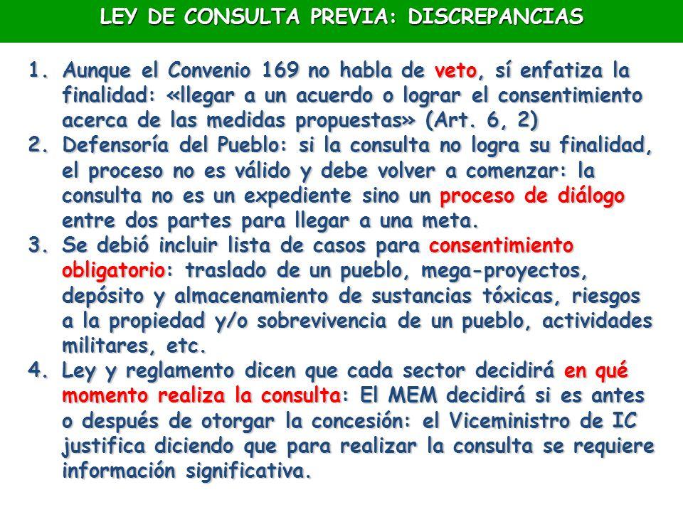 LEY DE CONSULTA PREVIA: DISCREPANCIAS 1.Aunque el Convenio 169 no habla de veto, sí enfatiza la finalidad: «llegar a un acuerdo o lograr el consentimi