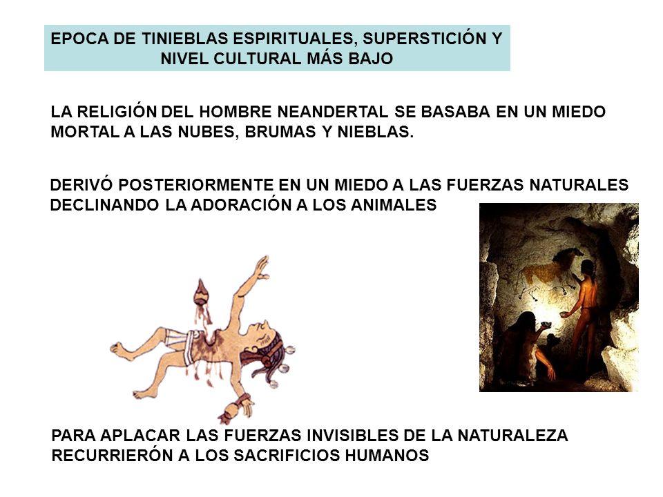 EPOCA DE TINIEBLAS ESPIRITUALES, SUPERSTICIÓN Y NIVEL CULTURAL MÁS BAJO LA RELIGIÓN DEL HOMBRE NEANDERTAL SE BASABA EN UN MIEDO MORTAL A LAS NUBES, BR