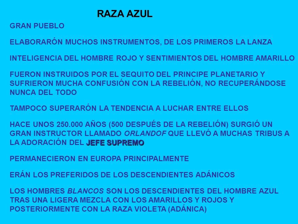 RAZA AZUL GRAN PUEBLO ELABORARÓN MUCHOS INSTRUMENTOS, DE LOS PRIMEROS LA LANZA INTELIGENCIA DEL HOMBRE ROJO Y SENTIMIENTOS DEL HOMBRE AMARILLO ERÁN LO