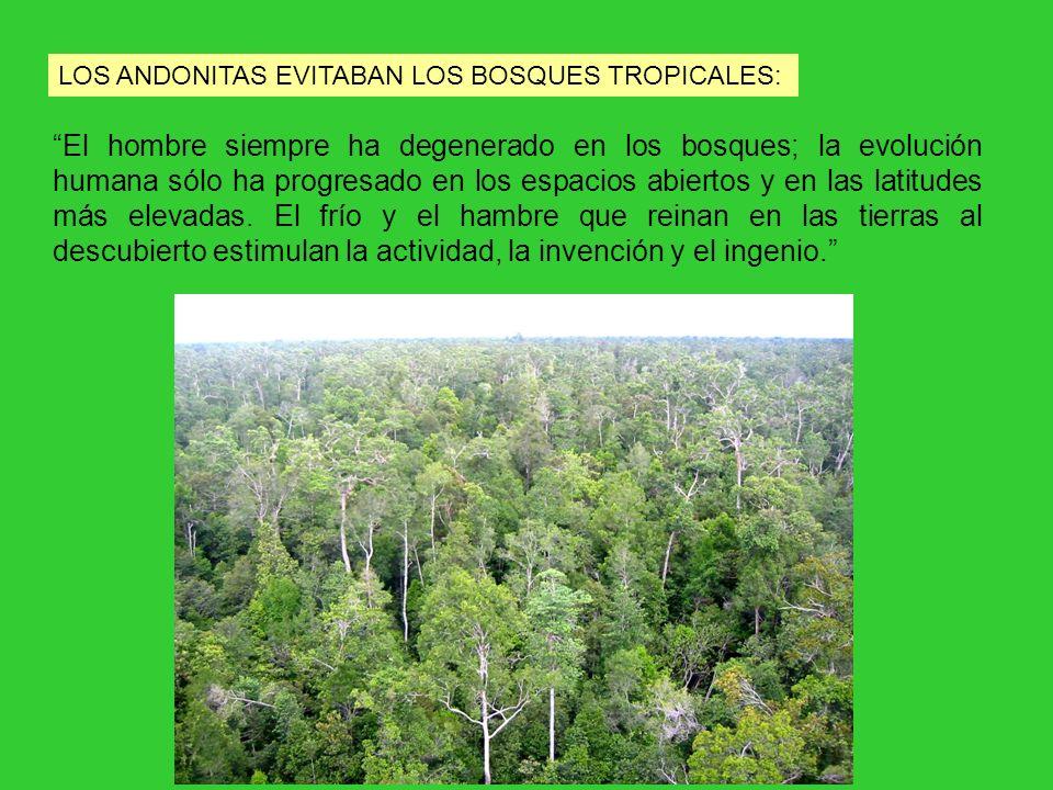 El hombre siempre ha degenerado en los bosques; la evolución humana sólo ha progresado en los espacios abiertos y en las latitudes más elevadas. El fr