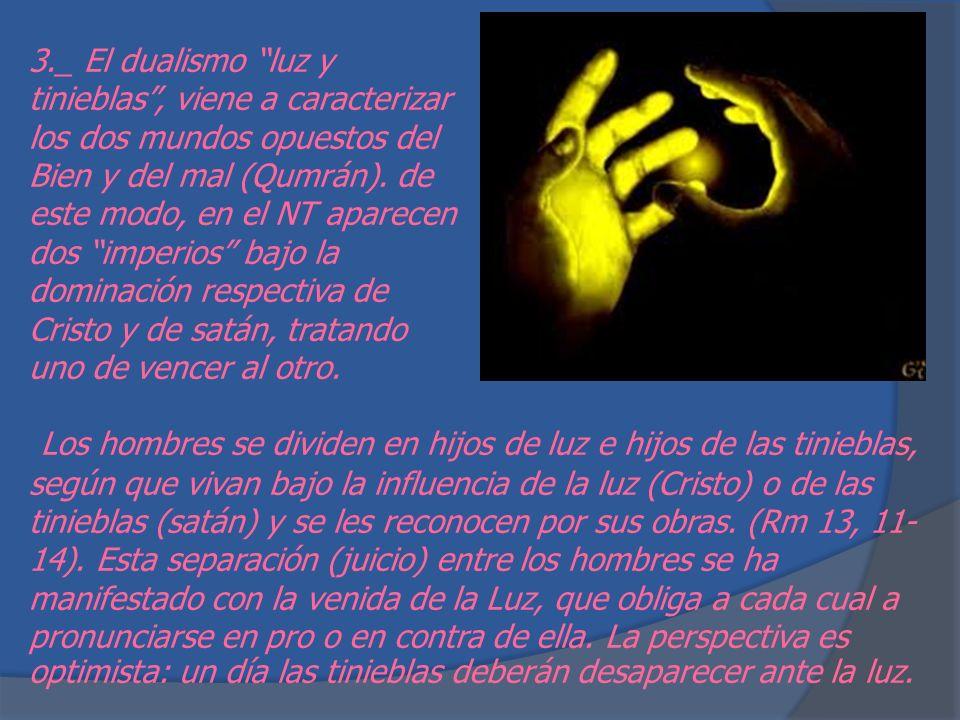 3._ El dualismo luz y tinieblas, viene a caracterizar los dos mundos opuestos del Bien y del mal (Qumrán).