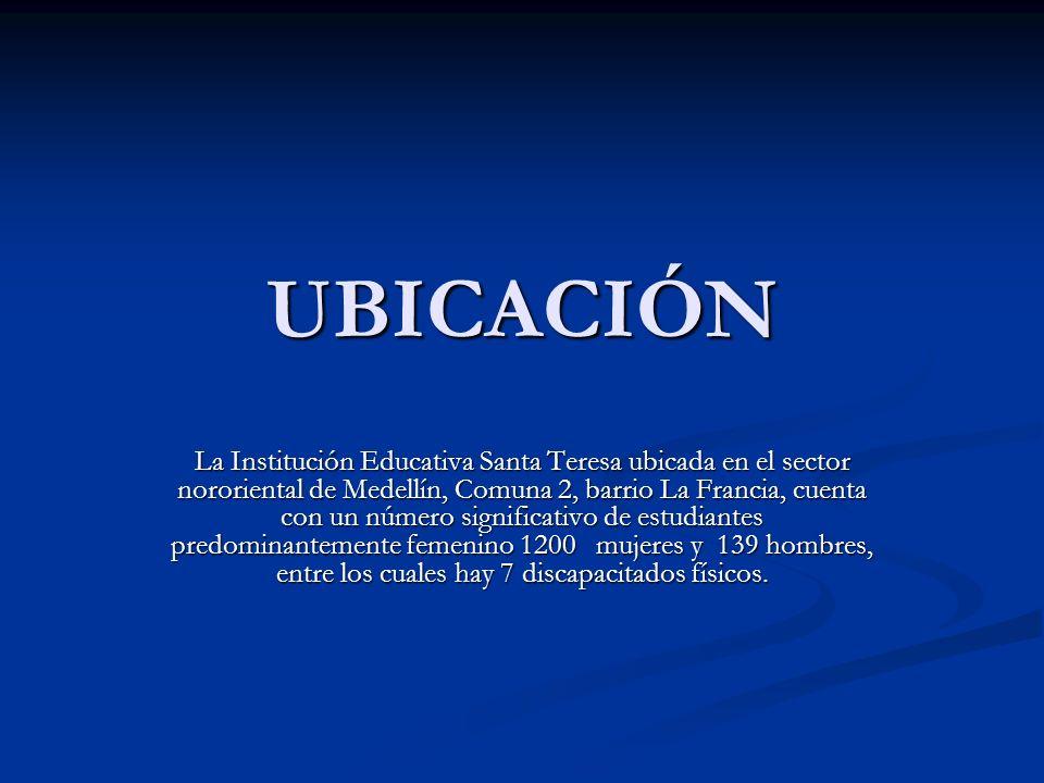 UBICACIÓN La Institución Educativa Santa Teresa ubicada en el sector nororiental de Medellín, Comuna 2, barrio La Francia, cuenta con un número signif