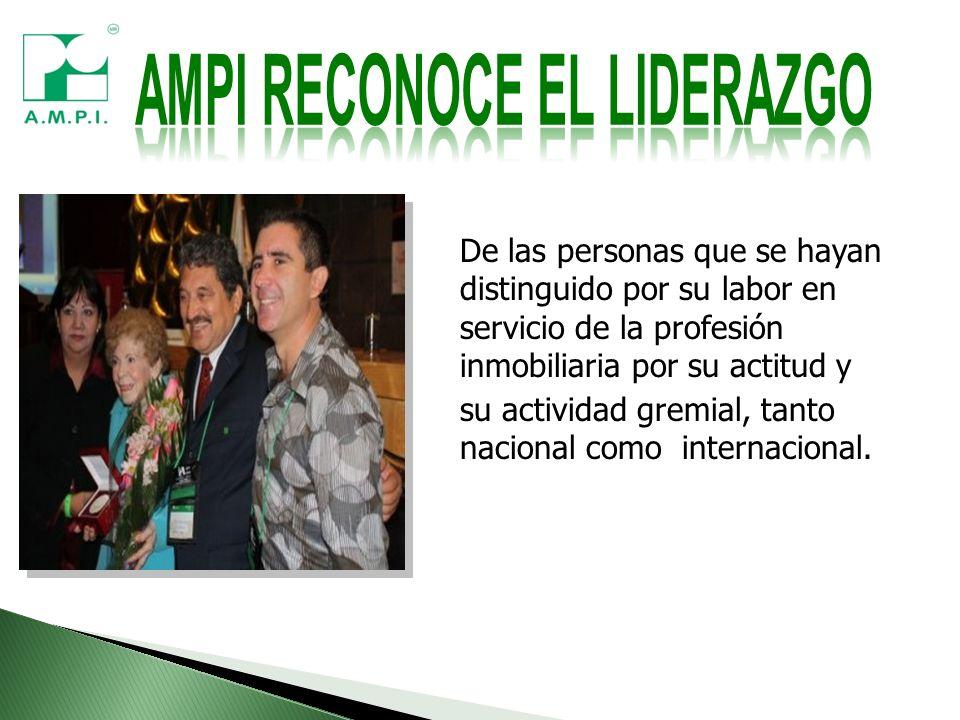 De las personas que se hayan distinguido por su labor en servicio de la profesión inmobiliaria por su actitud y su actividad gremial, tanto nacional como internacional.