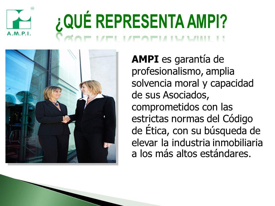 AMPI es garantía de profesionalismo, amplia solvencia moral y capacidad de sus Asociados, comprometidos con las estrictas normas del Código de Ética, con su búsqueda de elevar la industria inmobiliaria a los más altos estándares.