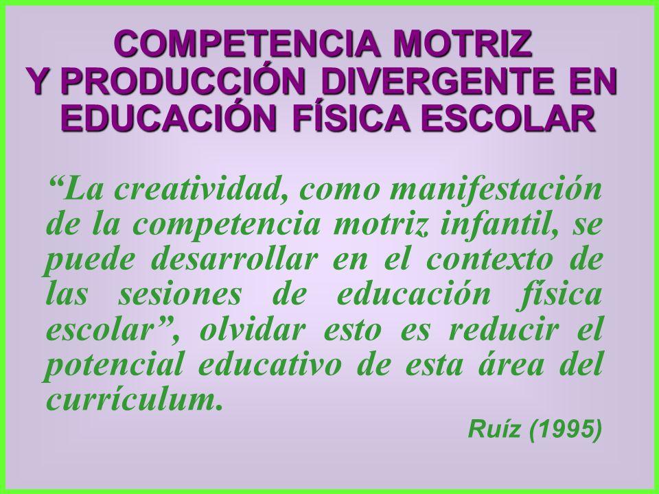 COMPETENCIA MOTRIZ Y PRODUCCIÓN DIVERGENTE EN EDUCACIÓN FÍSICA ESCOLAR La creatividad, como manifestación de la competencia motriz infantil, se puede