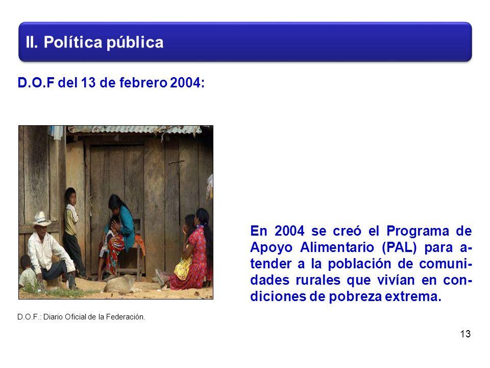 En 2004 se creó el Programa de Apoyo Alimentario (PAL) para a- tender a la población de comuni- dades rurales que vivían en con- diciones de pobreza extrema.