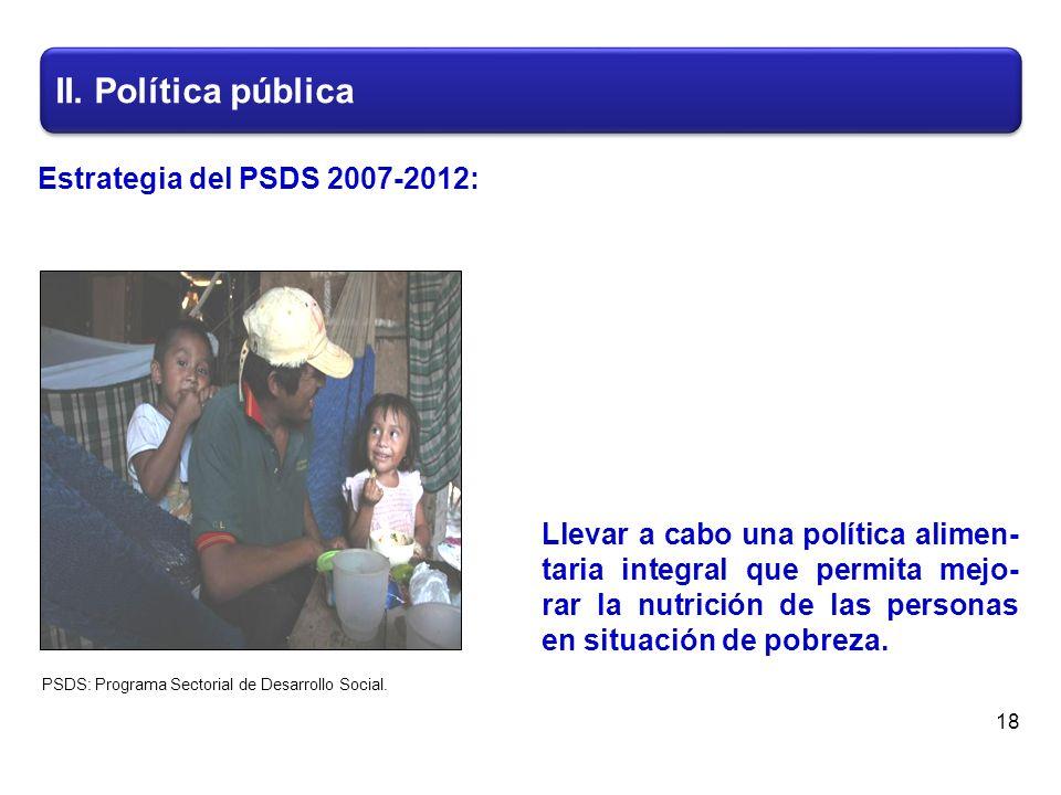 II. Política pública 18 Llevar a cabo una política alimen- taria integral que permita mejo- rar la nutrición de las personas en situación de pobreza.