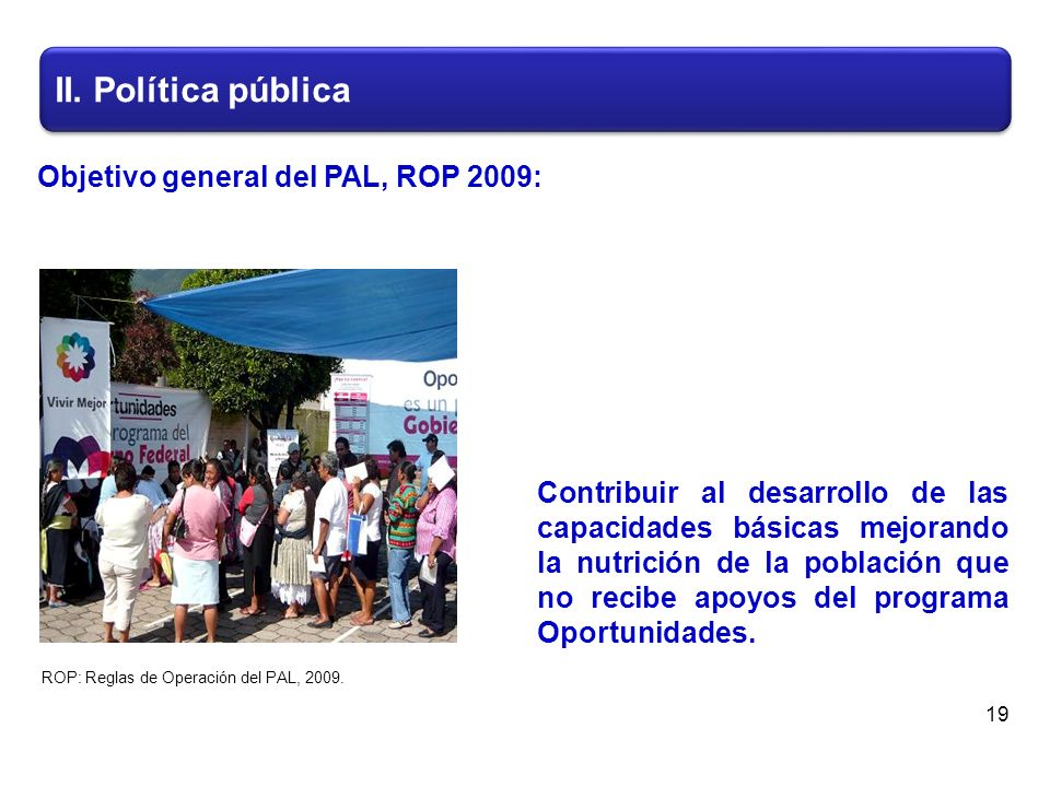 II. Política pública 19 Contribuir al desarrollo de las capacidades básicas mejorando la nutrición de la población que no recibe apoyos del programa O