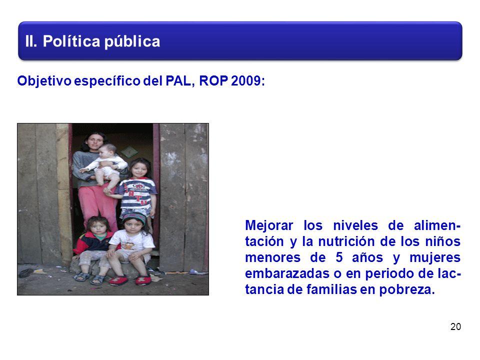 II. Política pública 20 Mejorar los niveles de alimen- tación y la nutrición de los niños menores de 5 años y mujeres embarazadas o en periodo de lac-