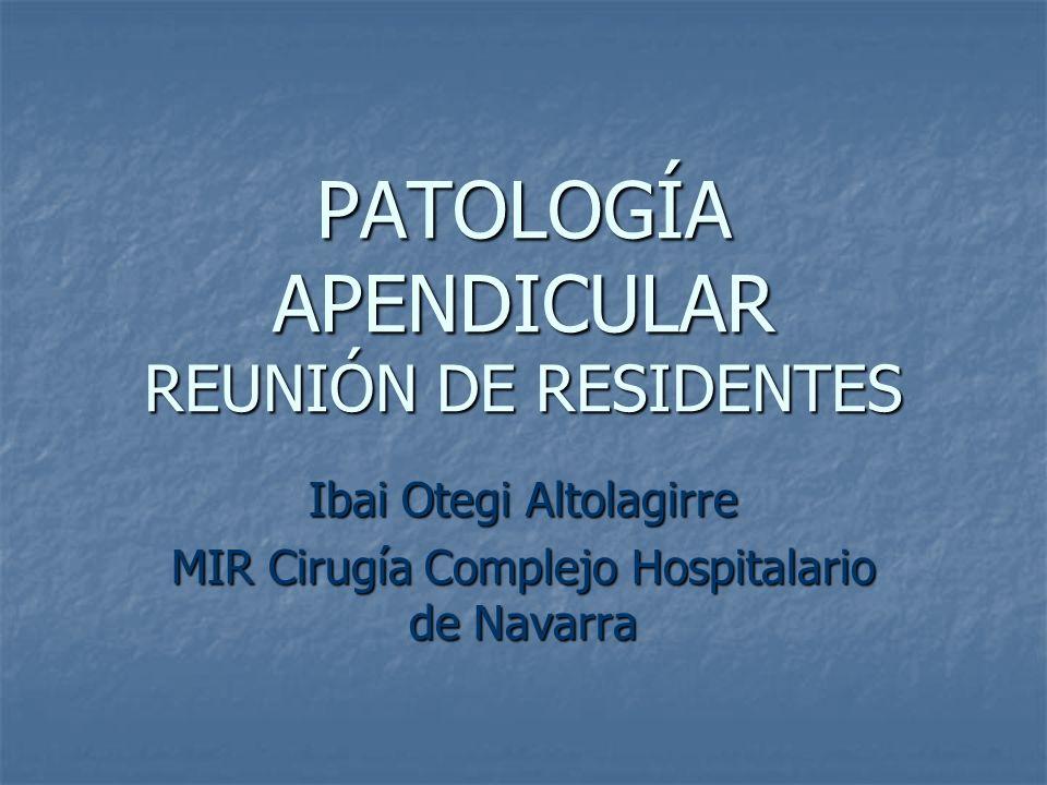 PATOLOGÍA APENDICULAR REUNIÓN DE RESIDENTES Ibai Otegi Altolagirre MIR Cirugía Complejo Hospitalario de Navarra