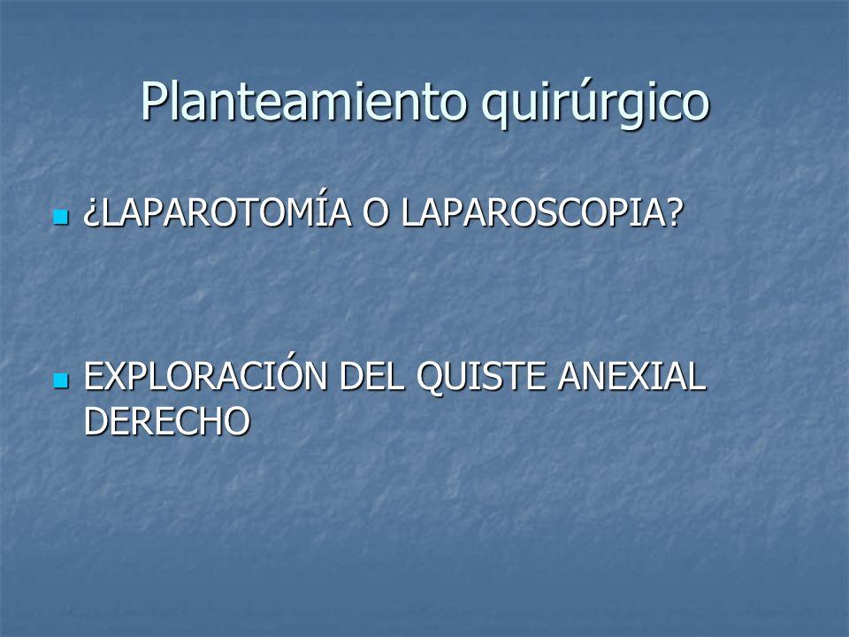 Planteamiento quirúrgico ¿LAPAROTOMÍA O LAPAROSCOPIA.