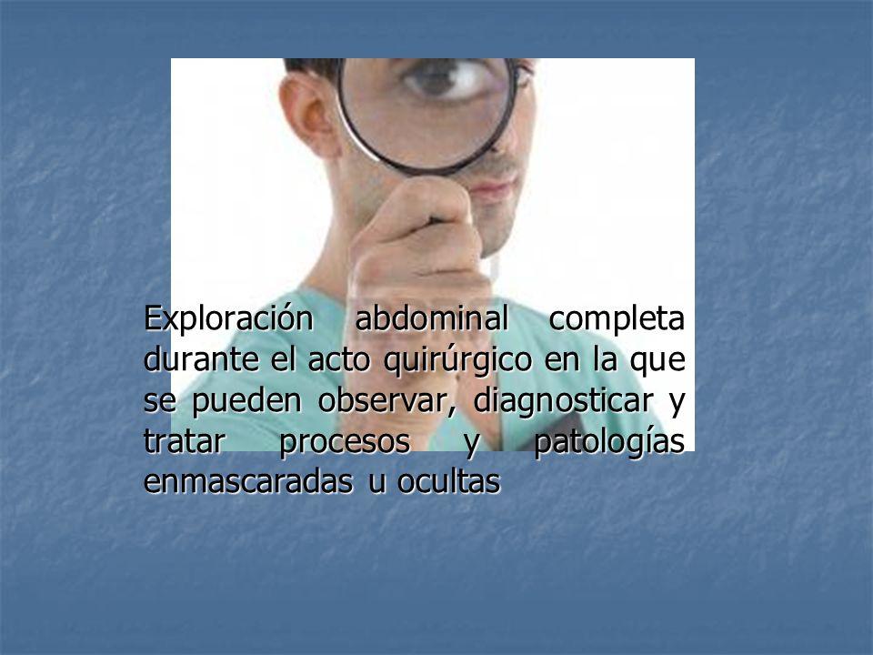 Exploración abdominal completa durante el acto quirúrgico en la que se pueden observar, diagnosticar y tratar procesos y patologías enmascaradas u ocultas