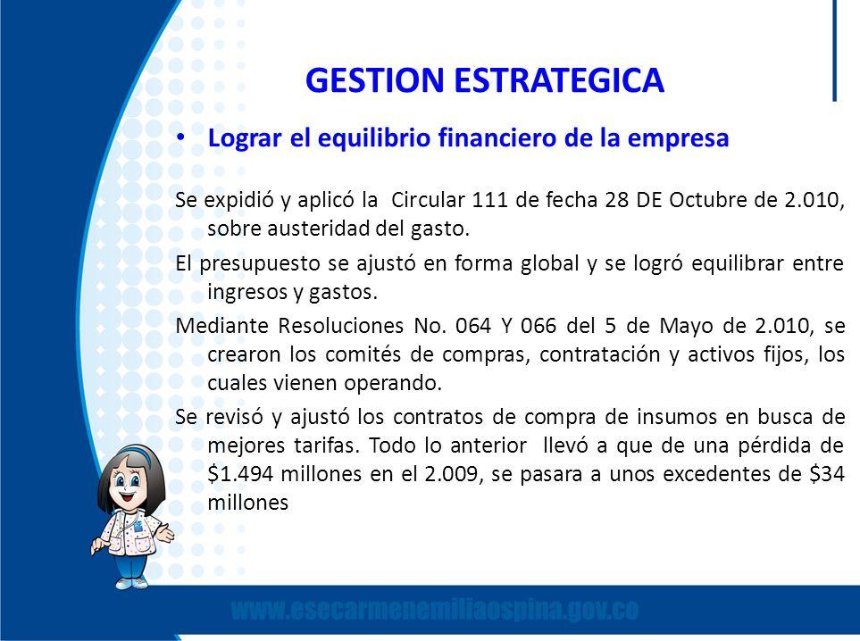 GESTION ESTRATEGICA Lograr el equilibrio financiero de la empresa Se expidió y aplicó la Circular 111 de fecha 28 DE Octubre de 2.010, sobre austerida