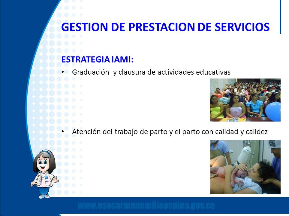 GESTION DE PRESTACION DE SERVICIOS ESTRATEGIA IAMI: Graduación y clausura de actividades educativas Atención del trabajo de parto y el parto con calid