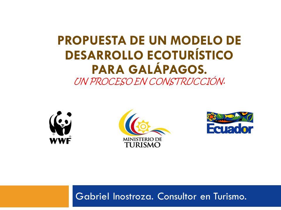 Gabriel Inostroza. Consultor en Turismo. PROPUESTA DE UN MODELO DE DESARROLLO ECOTURÍSTICO PARA GALÁPAGOS. UN PROCESO EN CONSTRUCCIÓN.