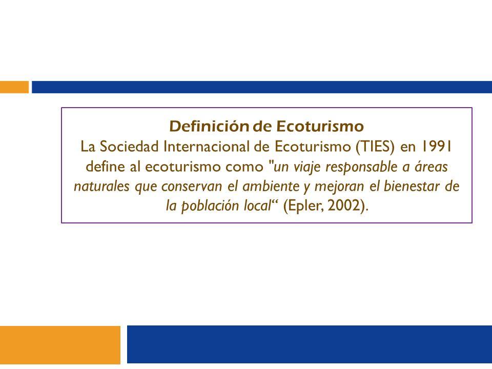 Definición de Ecoturismo La Sociedad Internacional de Ecoturismo (TIES) en 1991 define al ecoturismo como
