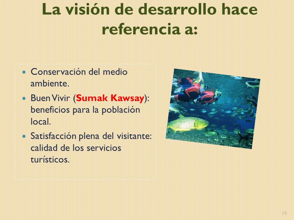 La visión de desarrollo hace referencia a: Conservación del medio ambiente. Buen Vivir (Sumak Kawsay): beneficios para la población local. Satisfacció