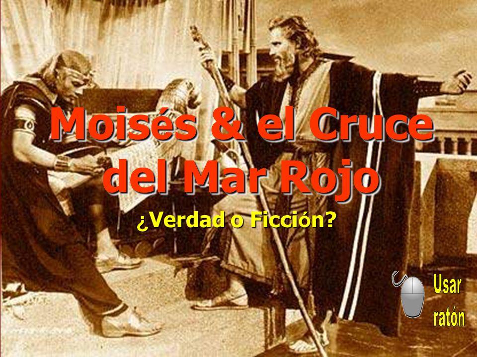 Mois é s & el Cruce del Mar Rojo Moisés & el Cruce del Mar Rojo ¿ Verdad o Ficci ó n?