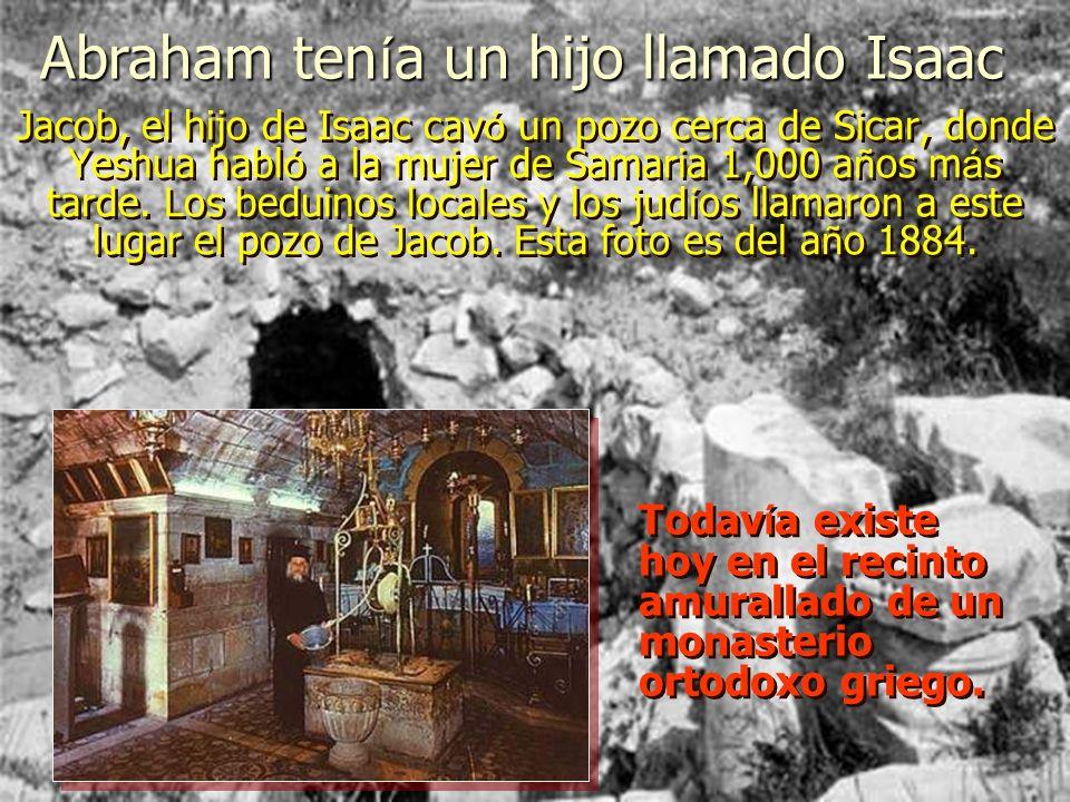 Jacob, el hijo de Isaac cav ó un pozo cerca de Sicar, donde Yeshua habl ó a la mujer de Samaria 1,000 a ñ os m á s tarde.