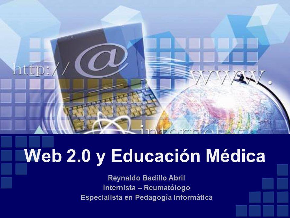 Reynaldo Badillo Abril Internista – Reumatólogo Especialista en Pedagogía Informática Web 2.0 y Educación Médica