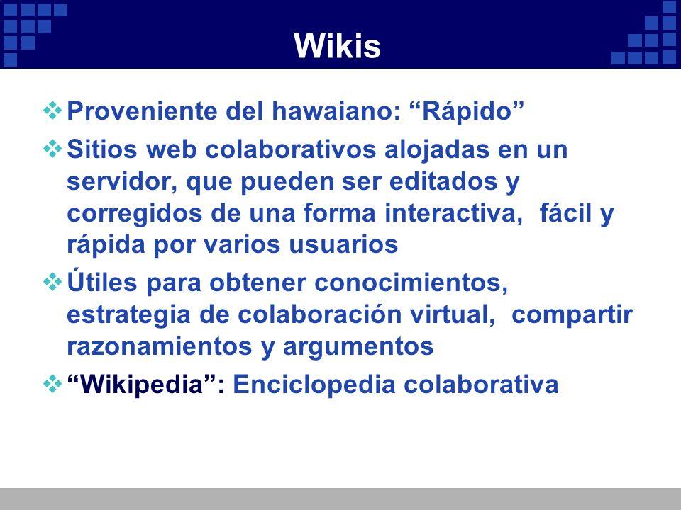 Wikis Proveniente del hawaiano: Rápido Sitios web colaborativos alojadas en un servidor, que pueden ser editados y corregidos de una forma interactiva