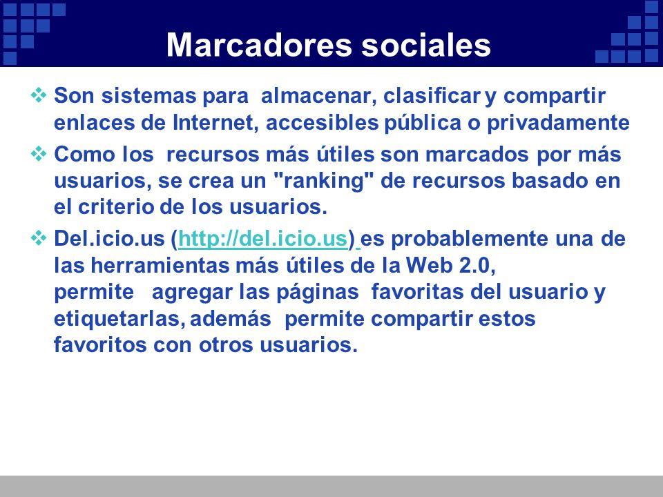Marcadores sociales Son sistemas para almacenar, clasificar y compartir enlaces de Internet, accesibles pública o privadamente Como los recursos más ú