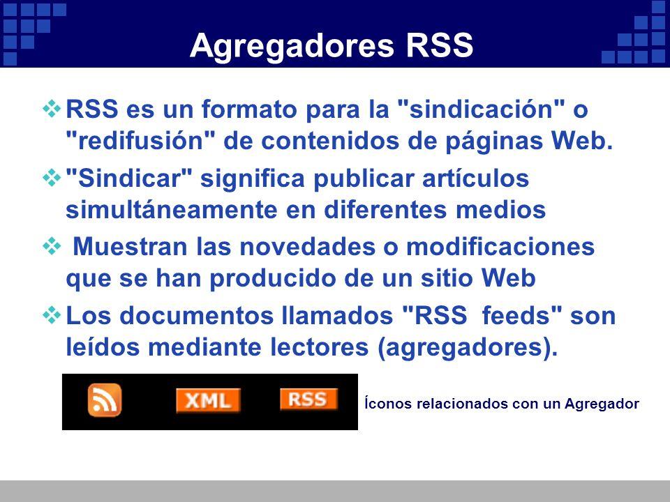 Agregadores RSS RSS es un formato para la