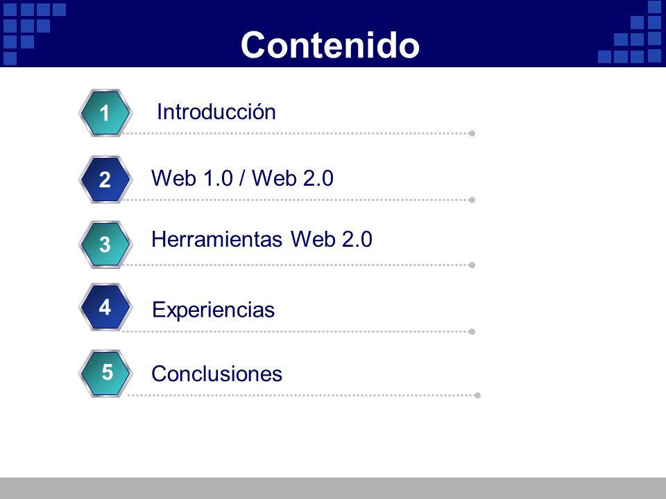 Contenido Introducción 1 2 Herramientas Web 2.0 3 Experiencias 4 Conclusiones 5 Web 1.0 / Web 2.0 4 5
