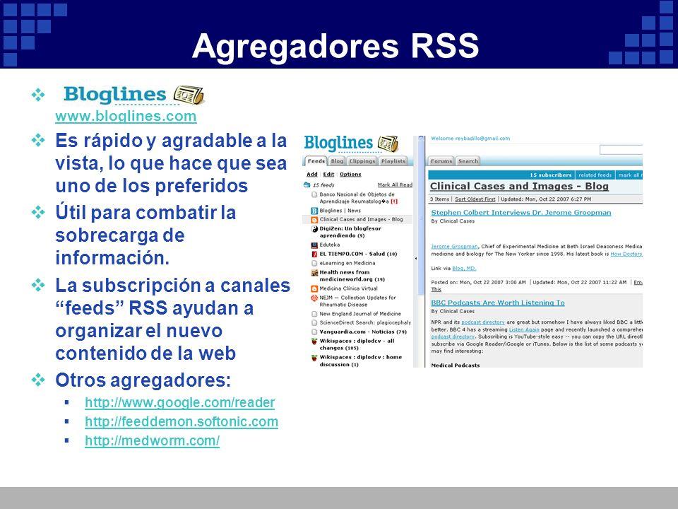 Agregadores RSS www.bloglines.com Es rápido y agradable a la vista, lo que hace que sea uno de los preferidos Útil para combatir la sobrecarga de info
