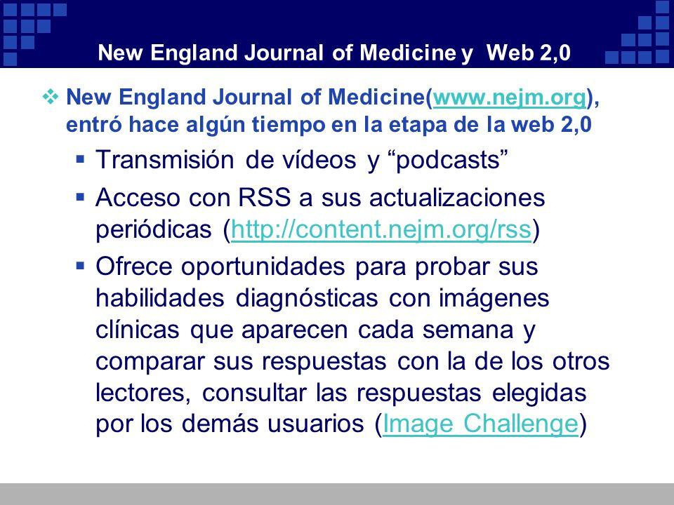 New England Journal of Medicine(www.nejm.org), entró hace algún tiempo en la etapa de la web 2,0www.nejm.org Transmisión de vídeos y podcasts Acceso c