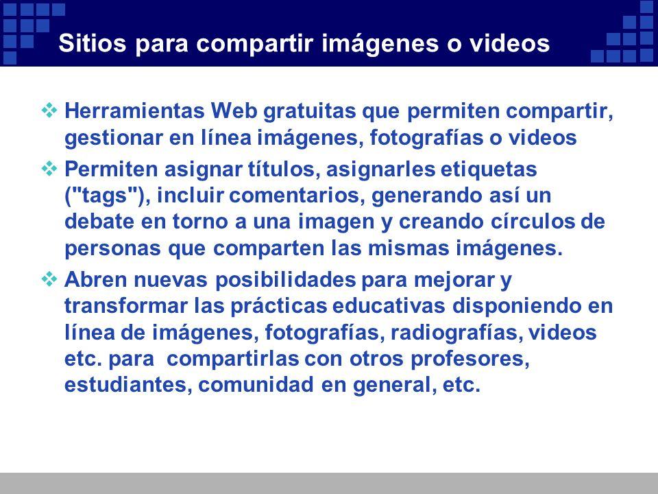 Sitios para compartir imágenes o videos Herramientas Web gratuitas que permiten compartir, gestionar en línea imágenes, fotografías o videos Permiten