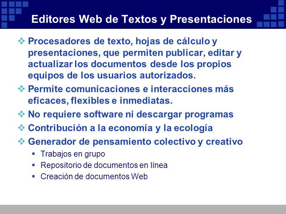 Editores Web de Textos y Presentaciones Procesadores de texto, hojas de cálculo y presentaciones, que permiten publicar, editar y actualizar los docum