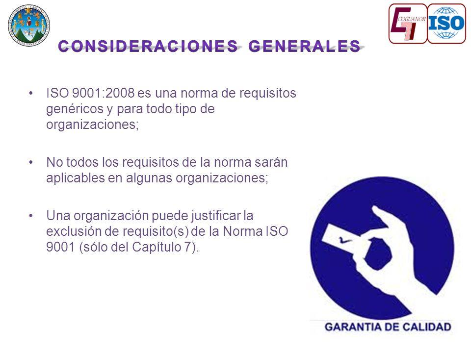 ISO 9001:2008 es una norma de requisitos genéricos y para todo tipo de organizaciones; No todos los requisitos de la norma sarán aplicables en algunas organizaciones; Una organización puede justificar la exclusión de requisito(s) de la Norma ISO 9001 (sólo del Capítulo 7).