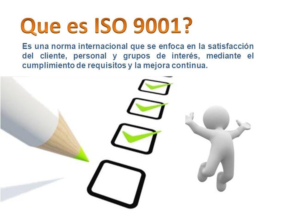 Es una norma internacional que se enfoca en la satisfacción del cliente, personal y grupos de interés, mediante el cumplimiento de requisitos y la mejora continua.