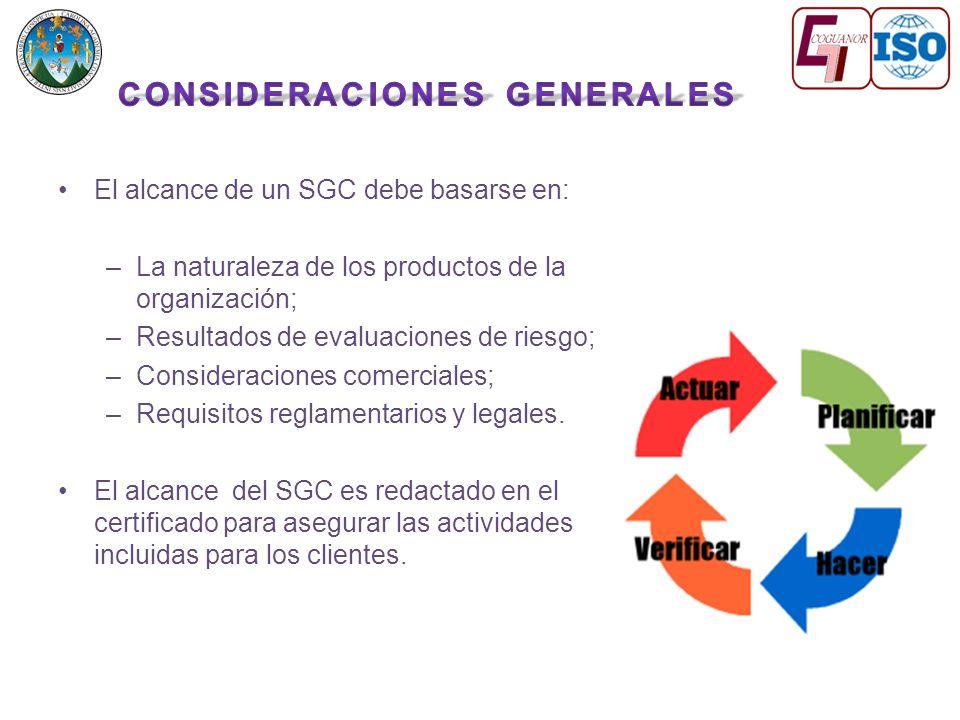 El alcance de un SGC debe basarse en: –La naturaleza de los productos de la organización; –Resultados de evaluaciones de riesgo; –Consideraciones comerciales; –Requisitos reglamentarios y legales.