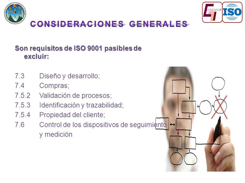Son requisitos de ISO 9001 pasibles de excluir: 7.3 Diseño y desarrollo; 7.4 Compras; 7.5.2Validación de procesos; 7.5.3 Identificación y trazabilidad; 7.5.4 Propiedad del cliente; 7.6 Control de los dispositivos de seguimiento y medición