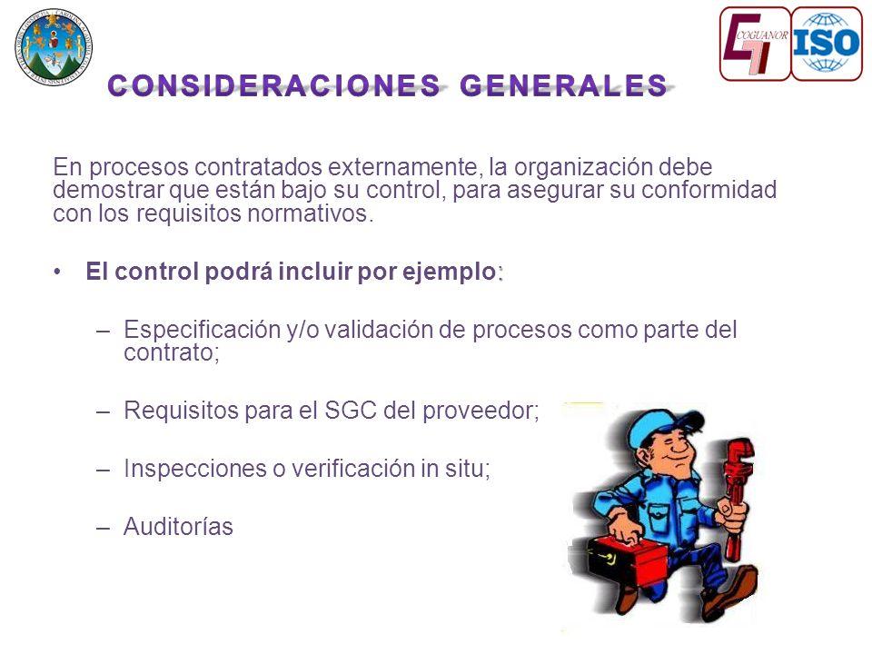 En procesos contratados externamente, la organización debe demostrar que están bajo su control, para asegurar su conformidad con los requisitos normativos.
