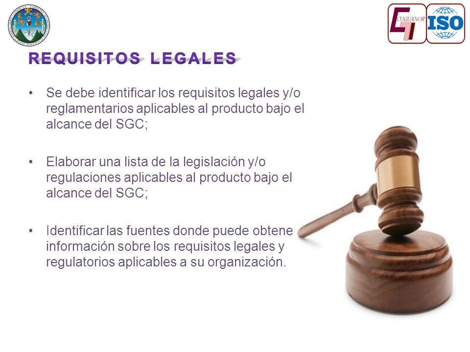 Se debe identificar los requisitos legales y/o reglamentarios aplicables al producto bajo el alcance del SGC; Elaborar una lista de la legislación y/o regulaciones aplicables al producto bajo el alcance del SGC; Identificar las fuentes donde puede obtener información sobre los requisitos legales y regulatorios aplicables a su organización.