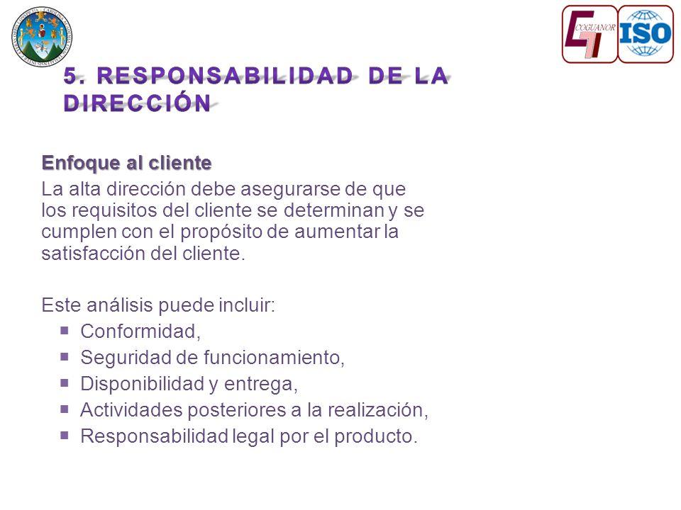 Enfoque al cliente La alta dirección debe asegurarse de que los requisitos del cliente se determinan y se cumplen con el propósito de aumentar la satisfacción del cliente.