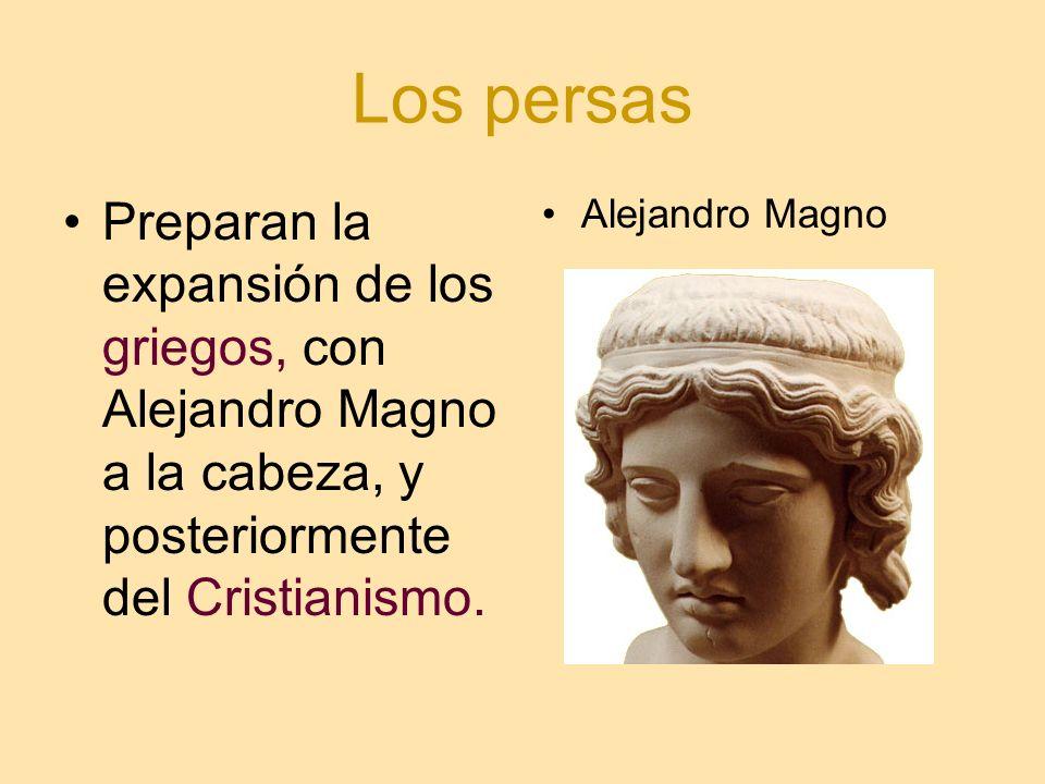 Los persas Preparan la expansión de los griegos, con Alejandro Magno a la cabeza, y posteriormente del Cristianismo. Alejandro Magno