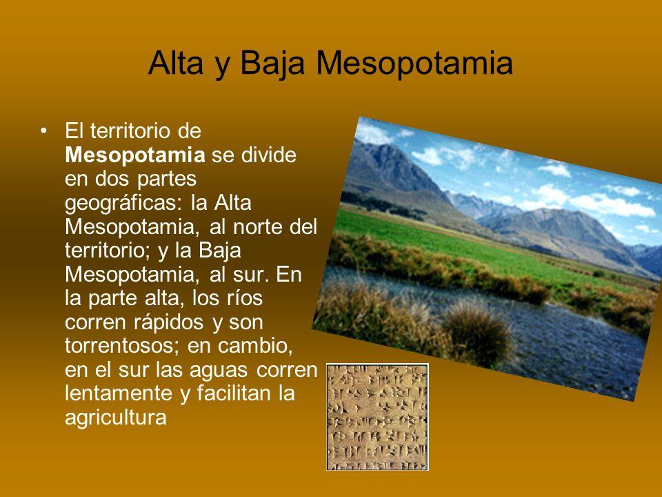 Alta y Baja Mesopotamia El territorio de Mesopotamia se divide en dos partes geográficas: la Alta Mesopotamia, al norte del territorio; y la Baja Meso