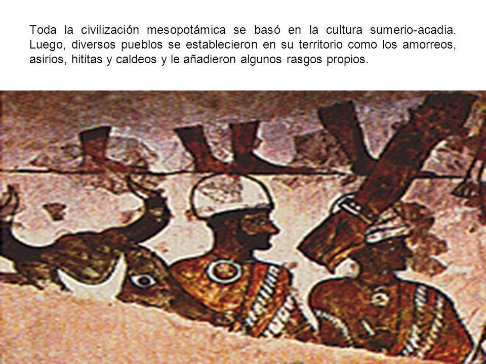 Toda la civilización mesopotámica se basó en la cultura sumerio-acadia. Luego, diversos pueblos se establecieron en su territorio como los amorreos, a