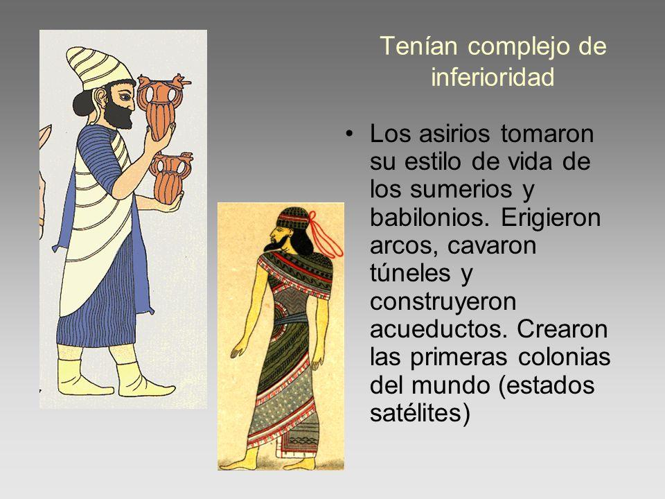 Tenían complejo de inferioridad Los asirios tomaron su estilo de vida de los sumerios y babilonios. Erigieron arcos, cavaron túneles y construyeron ac