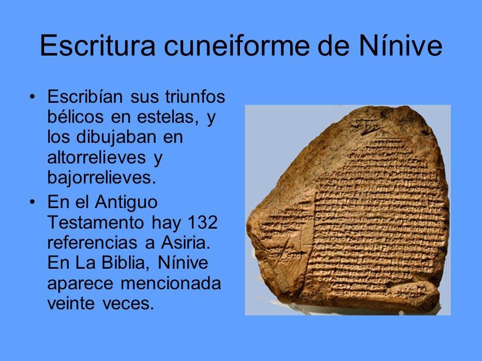 Escritura cuneiforme de Nínive Escribían sus triunfos bélicos en estelas, y los dibujaban en altorrelieves y bajorrelieves. En el Antiguo Testamento h
