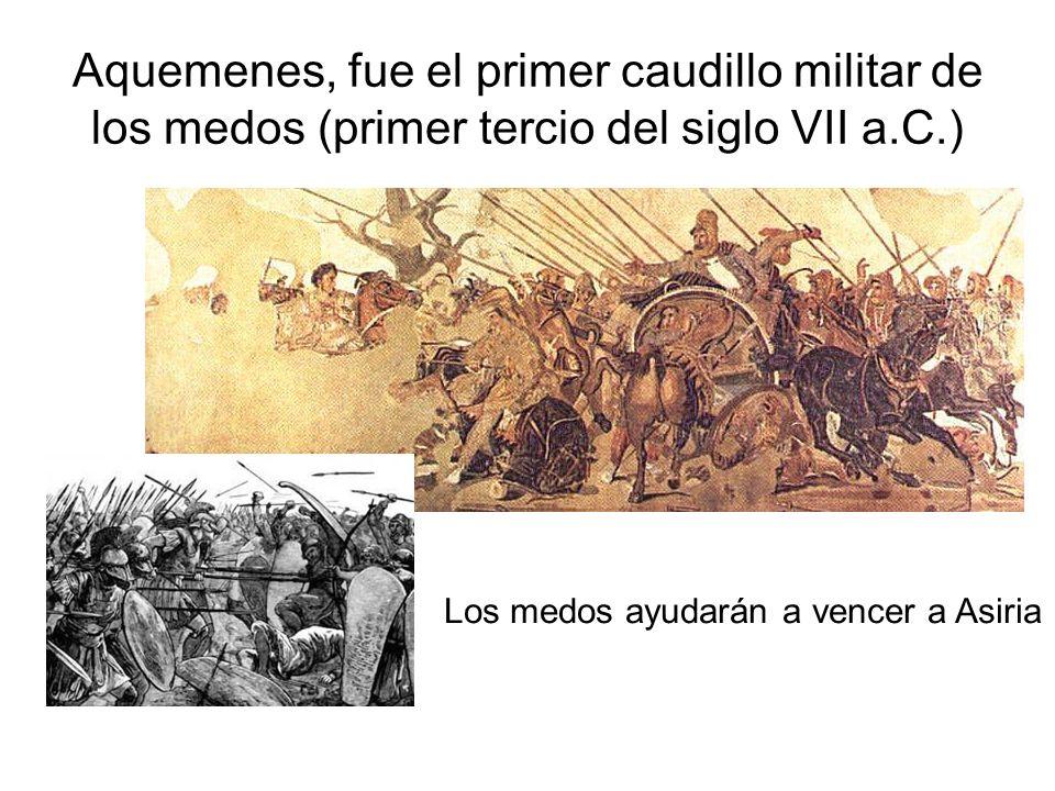 Aquemenes, fue el primer caudillo militar de los medos (primer tercio del siglo VII a.C.) Los medos ayudarán a vencer a Asiria