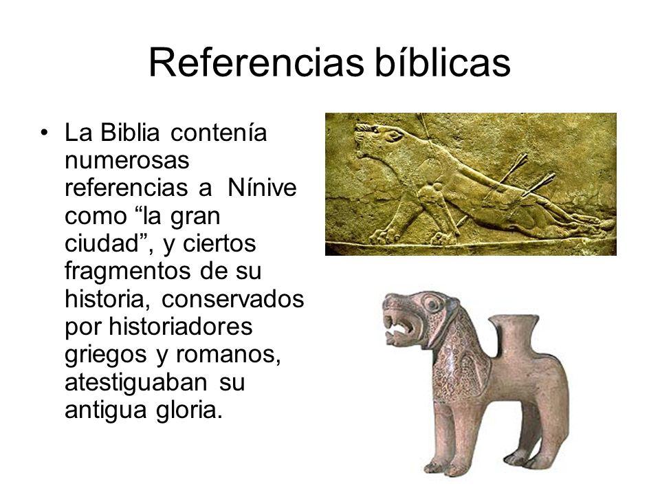 Referencias bíblicas La Biblia contenía numerosas referencias a Nínive como la gran ciudad, y ciertos fragmentos de su historia, conservados por histo