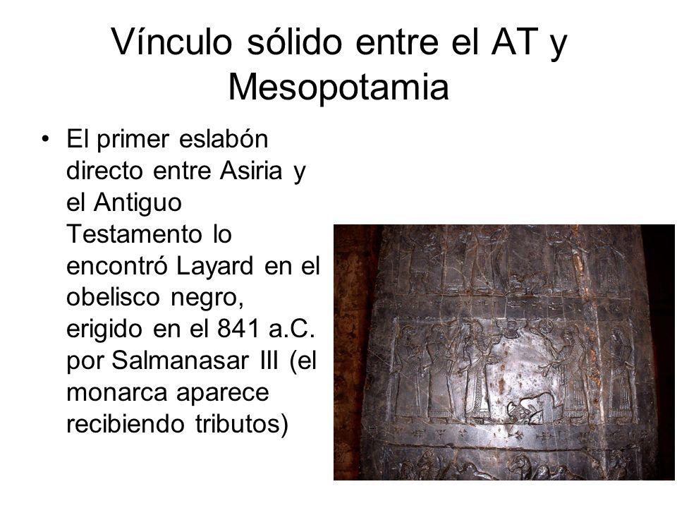 Vínculo sólido entre el AT y Mesopotamia El primer eslabón directo entre Asiria y el Antiguo Testamento lo encontró Layard en el obelisco negro, erigi